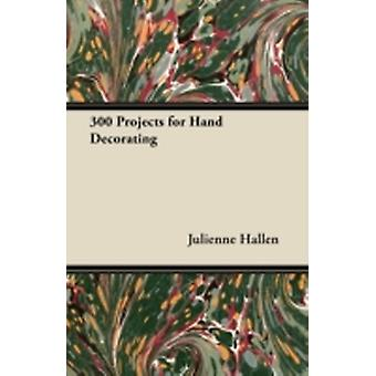 300 Projects for Hand Decorating by Hallen & Julienne