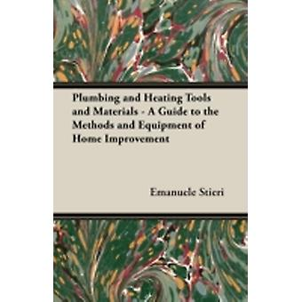 Plumbing and Heating Tools and Materials  A Guide to the Methods and Equipment of Home Improvement by Stieri & Emanuele