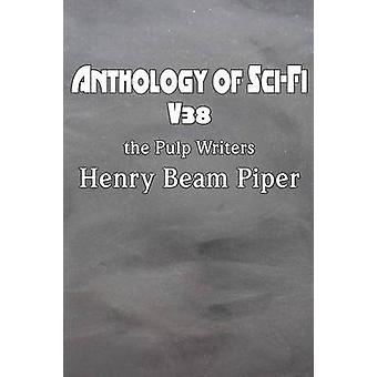 Anthology of SciFi V38 the Pulp Writers  Henry Beam Piper by Piper & Henry Beam