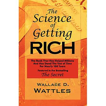 The Science of Getting Rich As Featured in the BestSellingSecret by Rhonda Byrne by Wattles & Wallace & D.