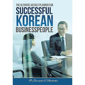 The Ultimate Weekly Planner for Successful Korean Businesspeople by Journals Notebooks