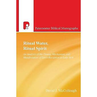 Ritual Water Ritual Spirit An Analysis of the Timing Mechanism and Manifestation of SpiritReception in LukeActs by McCollough & David J.