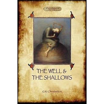 The Well and the Shallows by Chesterton & Gilbert Keith