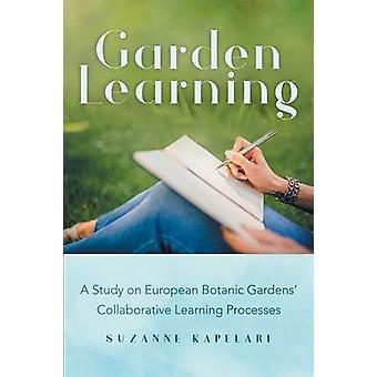 Garden Learning A Study on European Botanic Gardens Collaborative Learning Processes by Kapelari & Suzanne