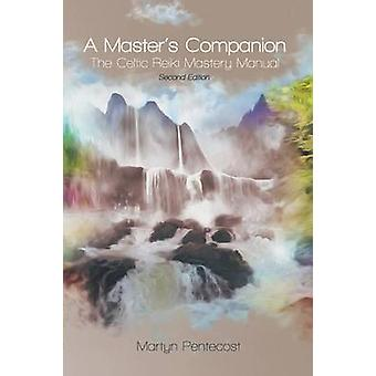 A Masters Companion The Celtic Reiki Mastery Manual by Pentecost & Martyn
