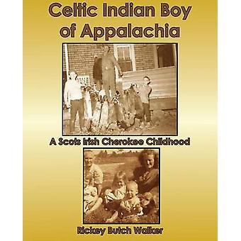 Celtic Indian Boy of Appalachia A Scots Irish Cherokee Childhood by Walker & Rickey Butch