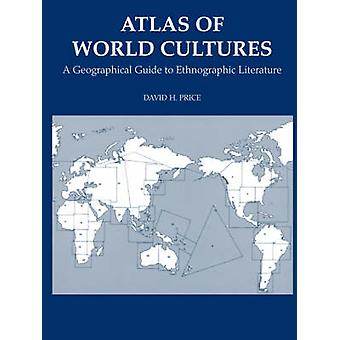 Atlas of World Cultures A Geographical Guide to Ethnographic Literature by Price & David H.