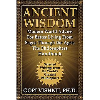 Ancient Wisdom  Modern World Advice For Better Living From Sages Through the Ages The Philosophers Handbook by Vishnu & PH.D. & Gopi L.