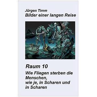 Raum 10 Wie Fliegen sterben die Menschen wie je in Scharen und in Scharen by Timm & Jrgen