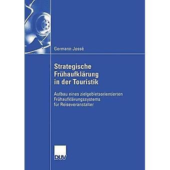 Strategische Frhaufklrung in der Touristik  Aufbau eines zielgebietsorientierten Frhaufklrungssystems fr Reiseveranstalter by Joss & Germann