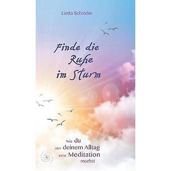 Finde die Ruhe im SturmWie du aus deinem Alltag eine Meditation machst by Schrder & Lietta