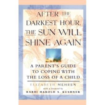 After the Darkest Hour the Sun Will Shine Again A Parents Guide to Coping with the Loss of a Child by Mehren & Elizabeth