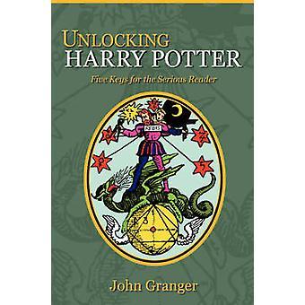 Unlocking Harry Potter Five Keys for the Serious Reader by Granger & John