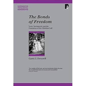 The Bonds of Freedom Vows Sacraments and the Formation of the Christian Self by Deverell & Garry J
