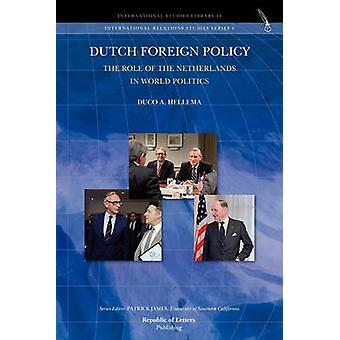Dutch Foreign Policy. The Role of the Netherlands in World Politics by Hellema & Duco A.