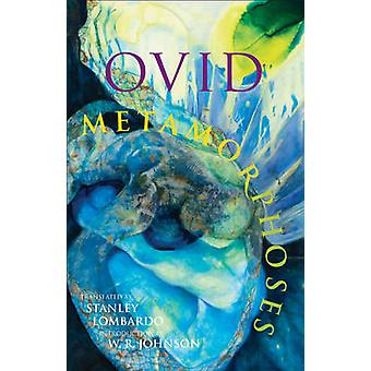 Metamorphoses by Ovid - Stanley Lombardo - W. R. Johnson - 9781603843