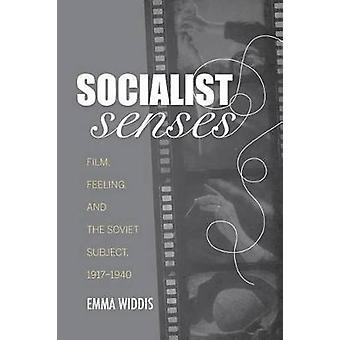 Socialist Senses - Film - Feeling - and the Soviet Subject - 1917-1940