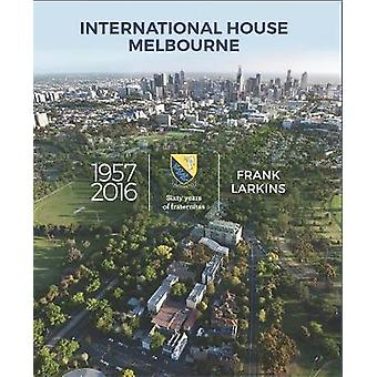 International House Melbourne 1957-2016 - Sixty years of fraternitas b