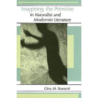 Föreställa sig primitiven i naturalistisk och modernistisk litteratur av Gin
