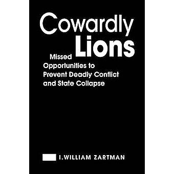 Cowardly Lions - Missed Opportunities for Preventing Deadly Conflict a