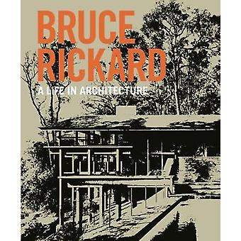 Bruce Rickard - A Life in Architecture by Julie Cracknell - 9781742235
