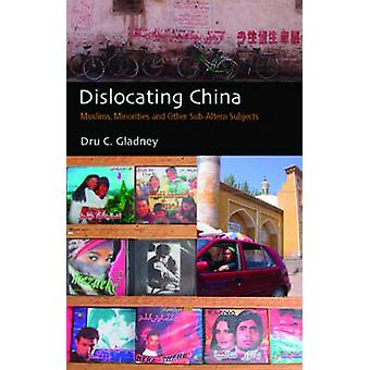 Dislocating China - Muslims - Minorities and Other Sub-altern Subjects