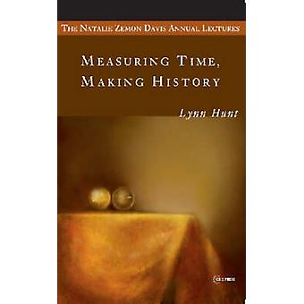 Measuring Time - Making History by Lynn Hunt - 9789639776142 Book