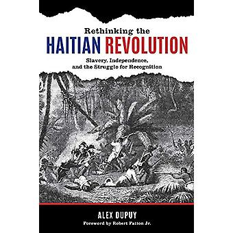 Rethinking the Haitian Revolution - Slavery - Independence - and the S