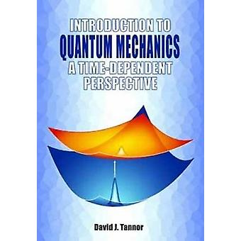 Introduction to Quantum Mechanics - A time-dependent perspective by Da