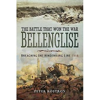 Battle That Won the War  Bellenglise by Peter Rostron