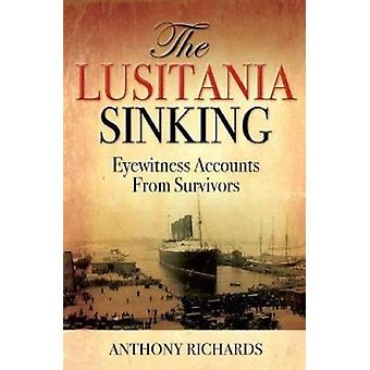 The Lusitania Sinking - Eyewitness Accounts from Survivors by Anthony