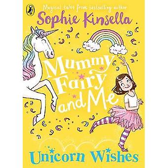 Mummy Fairy and Me - Unicorn Wishes by Sophie Kinsella - 9780241380260