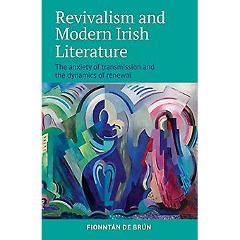 Revivalism and Modern Irish Literature - The anxiety of transmission a