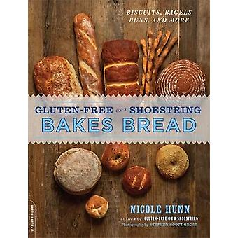 GlutenFree on a Shoestring Bakes Bread  Biscuits Bagels Buns and More by Nicole Hunn