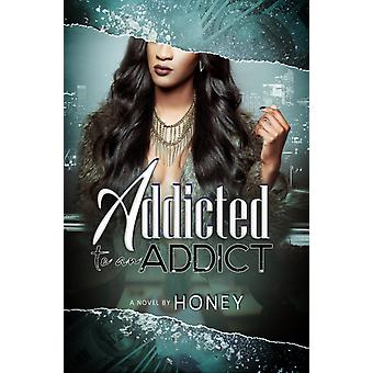 Addicted To An Addict by Honey