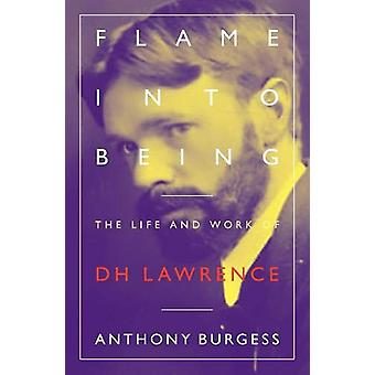 Flame Into Being - The Life and Work of D.H. Lawrence by Anthony Burge
