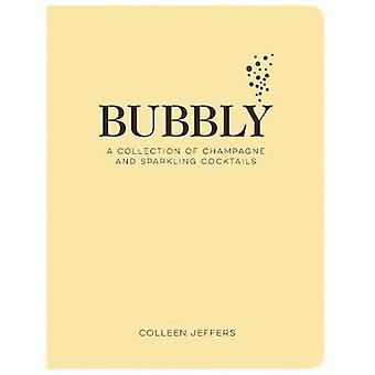 Bubbly - A Collection of Champagne and Sparkling Cocktails by Colleen