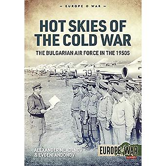Hot Skies of the Cold War - The Bulgarian Air Force in the 1950s by Al