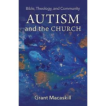 Autism and the Church - Bible - Theology - and Community by Grant Maca