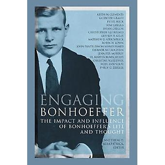 Engaging Bonhoeffer: The Impact and Influence of Bonhoeffers Life and Thought