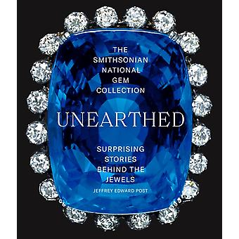 Smithsonian National Gem CollectionUnearthed Overraskende historier bak juvelene av Jeffrey Edward Post