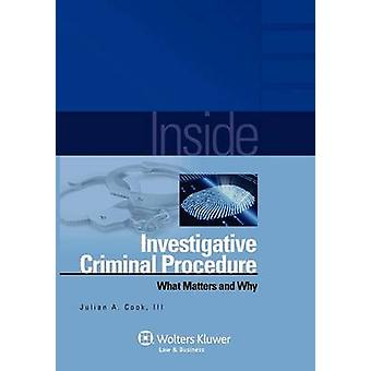 Inside Investigative Criminal Procedure - What Matters & Why by Co