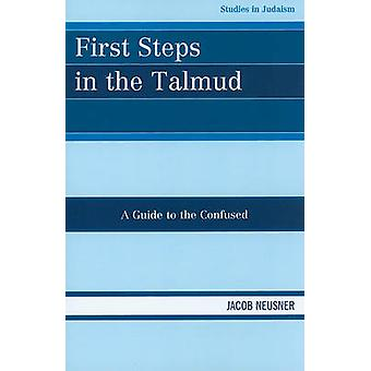 First Steps in the Talmud - A Guide to the Confused by Jacob Neusner -