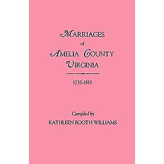 Marriages of Amelia County - Virginia 1735-1815 by Kathleen Booth Wil