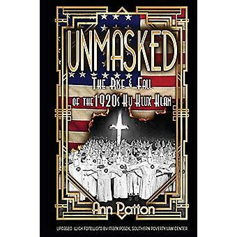 Unmasked! - The Rise & Fall of the 1920s Ku Klux Klan by Ann Patto