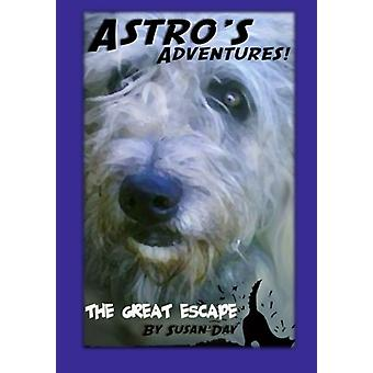 Astro's Adventures. the Great Escape by Susan Day - 9781466223165 Book