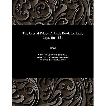 The Crystal Palace - A Little Book for Little Boys - for 1851 by Vario