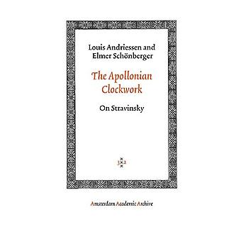 The Apollonian Clockwork - On Stravinsky by Louis Andriessen - 9789053
