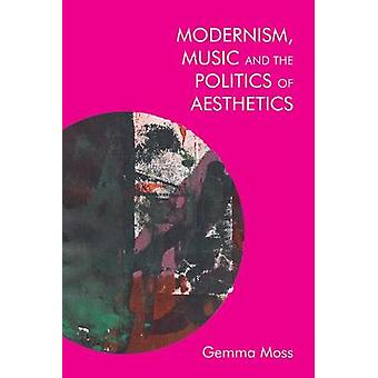 Modernism and Music Politics and Aesthetics in James Joyce Ezra Pound and Sylvia Townsend Warner