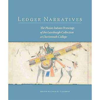Ledger Narratives by Edited by Colin G Calloway & Contributions by Michael Paul Jordan & Contributions by Vera B Palmer & Contributions by Joyce M Szabo & Contributions by Melanie Benson Taylor & Contributions by Jenny To